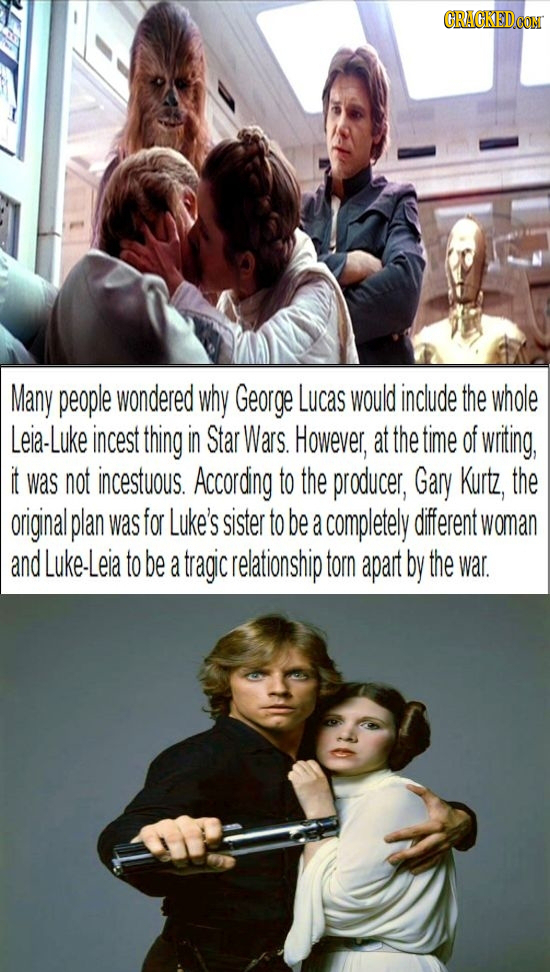 CRACKEDCON Many people wondered why George Lucas would include the whole Leia-Luke incest thing in Star Wars. However, at the time of writing, it was