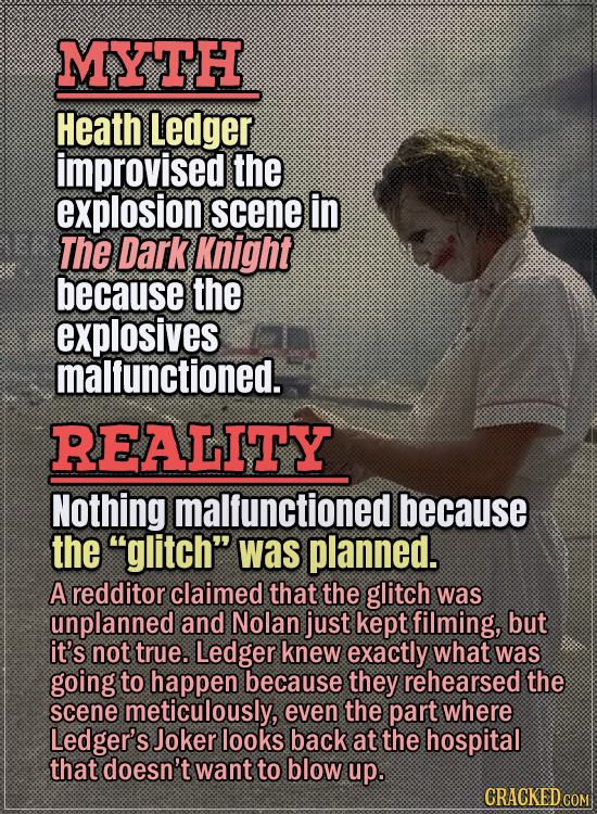 Movie Trivia Everyone Gets Wrong - Myth Heath Ledger improvised the Hospital Explosion scene in The Dark Knight because the explosives malfunctioned.