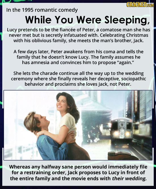 In the 1995 romantic comedy While You Were Sleeping, Lucy pretends to be the fiancee of Peter, a comatose man she has never met but is secretly infatu