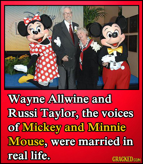 Wayne Allwine and Russi Taylor, the voices of Mickey and Minnie Mouse, were married in real life. CRACKED.COM