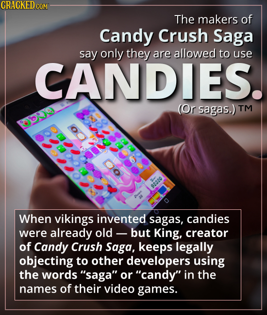 The makers of Candy Crush Saga say only they are allowed to use CANDIES. (Or sagas.) - When vikings invented sagas, candies were already old -- but Ki