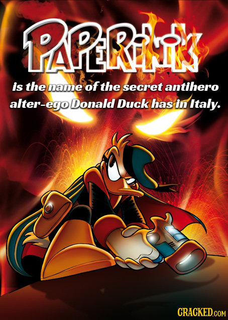 PAPERAS is the name of the secret antihero alter-egoDonald Duck has in Italy. CRACKED.COM
