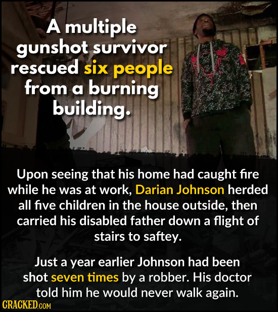 A multiple gunshot survivor rescued six people from a burning building. Upon seeing that his home had caught fire while he was at work, Darian Johnson