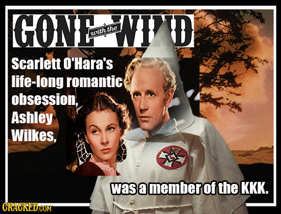 GONE NID the with Scarlett O'Hara's life-long romantic obsession, Ashley Wilkes, was a member of the KKK.