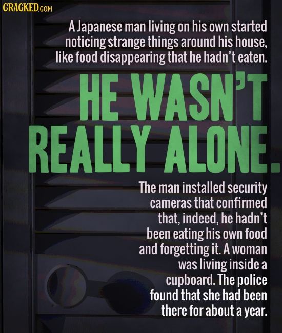 A Japanese man living on his own started noticing strange things around his house, like food disappearing that he hadn't eaten. HE WASN'T REALLY ALONE