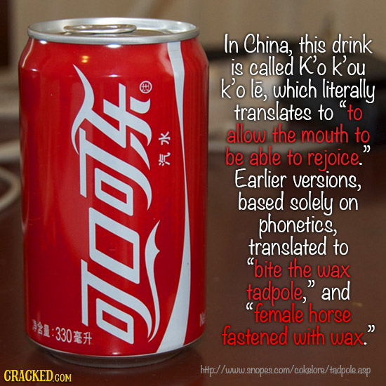 In China, this drink S is called K'o k'ou k'o le, which literally translates to to allow the mouth to k be able to rejoice. A Earlier versions, base