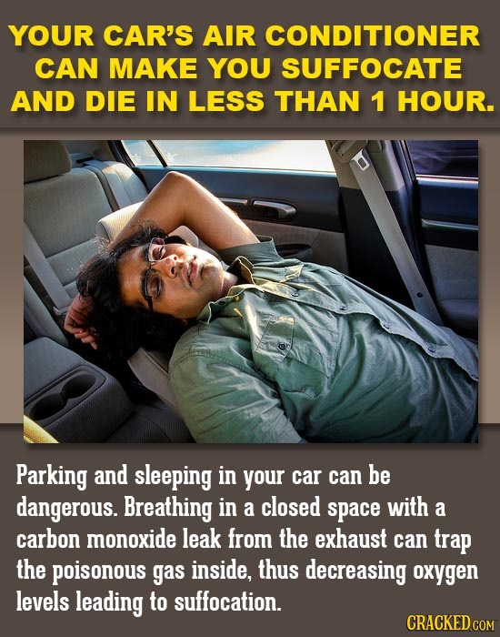 YOUR CAR'S AIR CONDITIONER CAN MAKE YOU SUFFOCATE AND DIE IN LESS THAN 1 HOUR. Parking and sleeping in your car can be dangerous. Breathing in a close