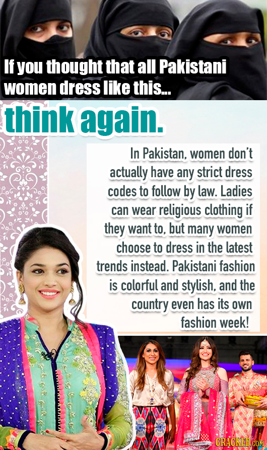 If you thought that all Pakistani women dress like this... think again. In Pakistan, women don't actually have any strict dress codes to follow by law