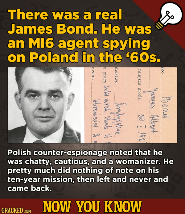 13 Movie-Related And Other Facts You Had No Clue About --There was a real James Bond. He was an M16 agent spying on Poland in the '60s.