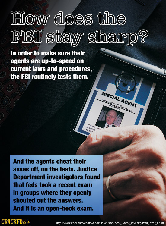How does the FBI stay sharp? In order to make sure their agents are up-to-speed on current laws and procedures, the FBI routinely tests them. SPECIAL