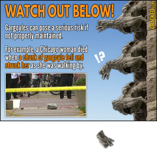 WATCH OUT BELOW! Gargoyles can pose a serious risk if not properly maintained. For example, a Chicago woman died when a chunk of gargoyle fell and !?