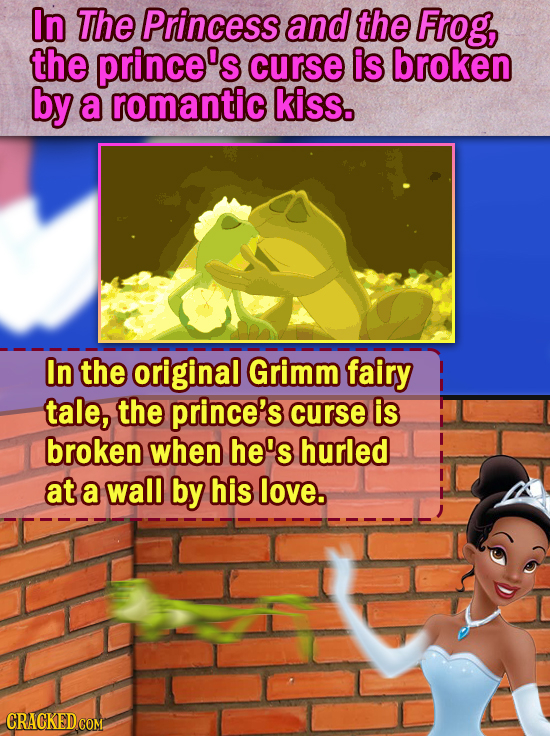In The Princess and the Frog, the prince's curse is broken by a romantic kiss. In the original Grimm fairy tale, the prince's curse is broken when he'