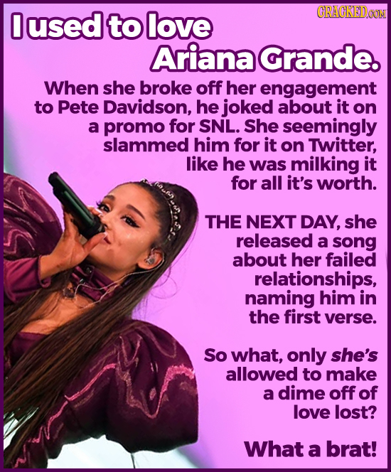 Oused CRACKED O to love Ariana Grande. When she broke off her engagement to Pete Davidson, he joked about it on a promo for SNL. She seemingly slammed