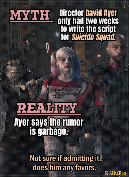 Movie Trivia Everyone Gets Wrong - Myth Director David Ayer only had two weeks to write the script for Suicide Squad. Reality Ayer says it's garbage.