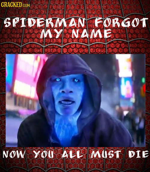 CRACKED.COM SPIDERMANT FORGOT MY NAME NOW YoU ALL MUST DIE