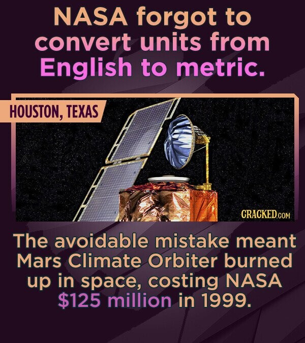 NASA forgot to convert units from English to metric. HOUSTON, TEXAS CRACKEDCON The avoidable mistake meant Mars Climate Orbiter burned up in space, co