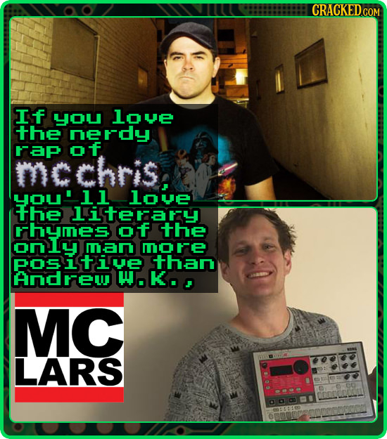 CRACKED.COM If YOU love the nerdy rap of chris. you'll love the literary rhymes of the man more posive than AnDre.k., MC LARS