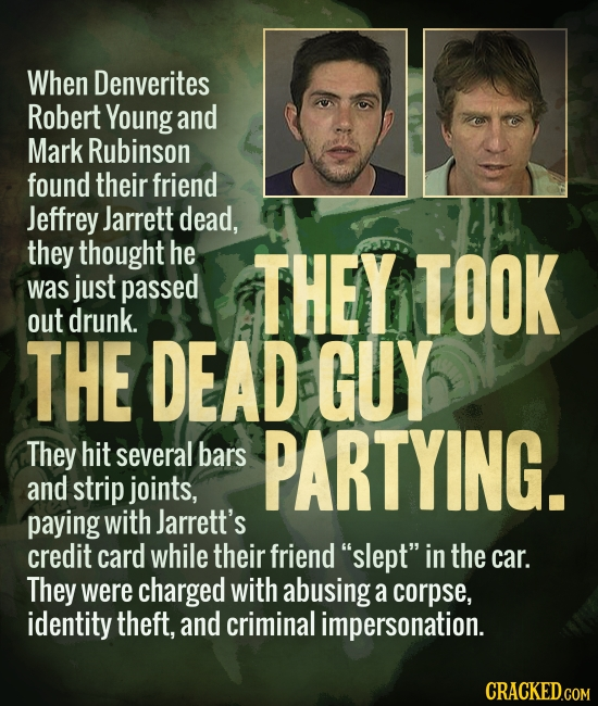 When Denverites Robert Young and Mark Rubinson found their friend Jeffrey Jarrett dead, they thought he THEY was just passed TOOK out drunk. THE DEAD