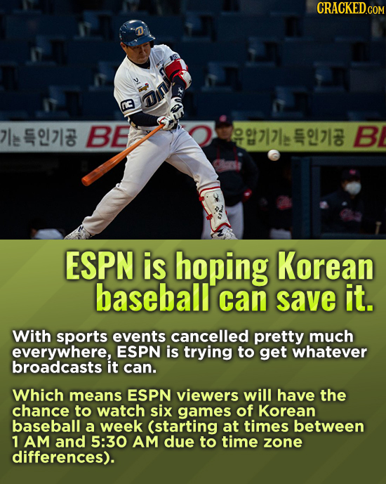 CRACKEDcO uir BE uir B 12 o ESPN is hoping Korean baseball can save it. With sports events cancelled pretty much everywhere, ESPN is trying to get wha