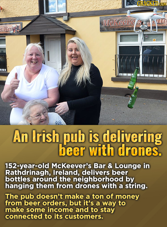 CRAGKED.COM Mckeeve IT Bcin S An Irish pub is delivering beer with drones. 152-year-old McKeever's Bar & Lounge in Rathdrinagh, Ireland, delivers beer