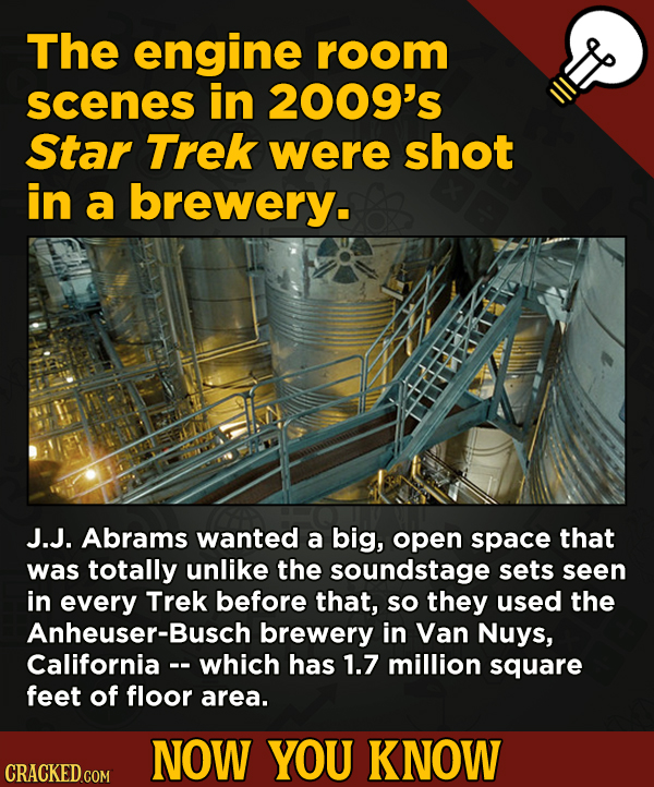 13 Movie-Related And Other Facts You Had No Clue About --The engine room scenes in 2009's Star Trek were shot in a brewery. J.J. Abrams