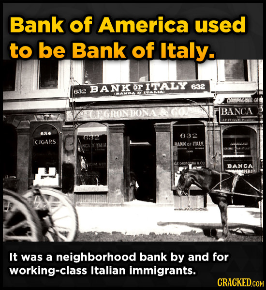 Bank of America used to be Bank of Italy. BANKOFITALY OF 632 632 ORR CEGRONDONA IBANCA 834 32 9 CIGARS NCA YMLA BANK dr ITALY. BANCA It was a neighbor