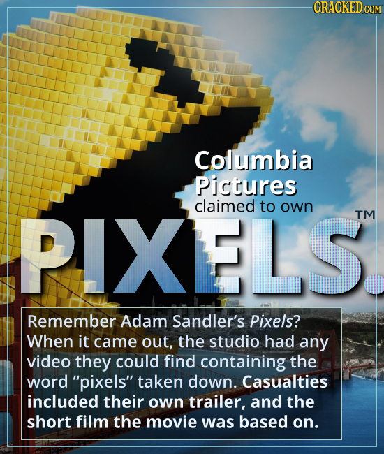 Columbia Pictures claimed to own PIXELS. - Remember Adam Sandler's Pixels? When it came out, the studio had any video they could find containing the w