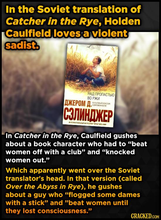 In the Soviet translation of Catcher in the Rye, Holden Caulfield loves a violent sadist. HAA NPONACTbIO BO PXKN AXEPOM A. KVTBFOBNI KJIACCK C3MHANEP