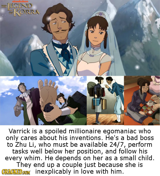 LOlodoon UEGEND or KORRA Varrick is a spoiled millionaire egomaniac who only cares about his inventions. He's a bad boss to Zhu Li, who must be availa