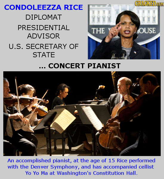 CRACKEDCO CONDOLEEZZA RICE DIPLOMAT PRESIDENTIAL THE IOUSE ADVISOR U.S. SECRETARY OF STATE ... CONCERT PIANIST An accomplished pianist, at the age of