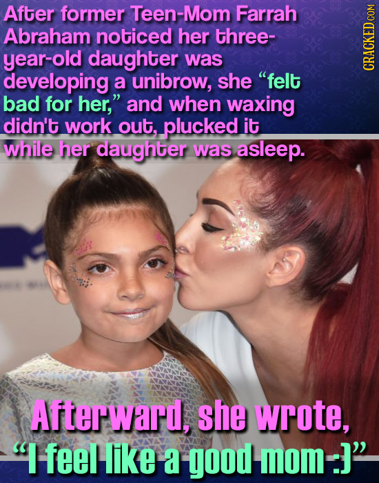 After former Teen-Mom Farrah Abraham noticed her three- year-old daughter was developing a unibrow, she felt bad for her, and when waxing didn't wor