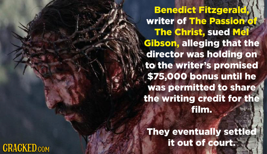 Benedict Fitzgerald, writer of The Passion of The Christ, sued Mel Gibson, alleging that the director was holding on to the writer's promised $75,000