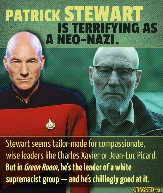 PATRICK STEWART IS TERRIFYING AS A NEO-NAZI. Stewart seems tailor-made for compassionate, wise leaders like Charles Xavier or Jean-Luc Picard. But in