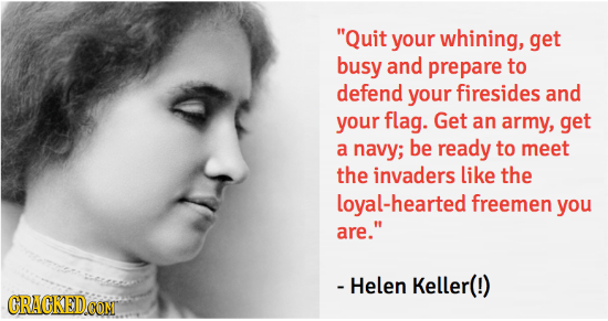 Quit your whining, get busy and prepare to defend your firesides and your flag. Get an army, get a navy; be ready to meet the invaders like the loyal
