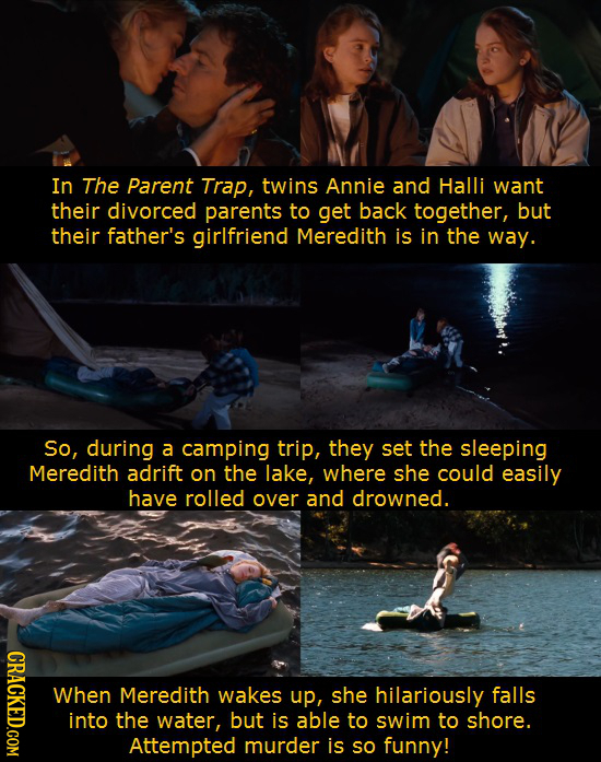 In The Parent Trap, twins Annie and Halli want their divorced parents to get back together, but their father's girlfriend Meredith is in the way. So,