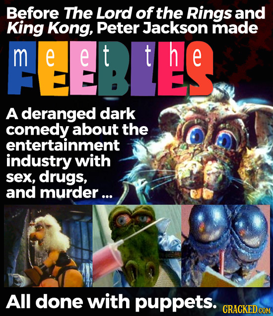 Before The Lord of the Rings and King Kong, Peter Jackson made m mee:te e e t t e A deranged dark comedy about the entertainment industry with sex, dr