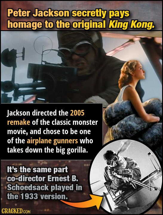 Peter Jackson secretly pays homage to the original King Kong. Jackson directed the 2005 remake of the classic monster movie, and chose to be one of th