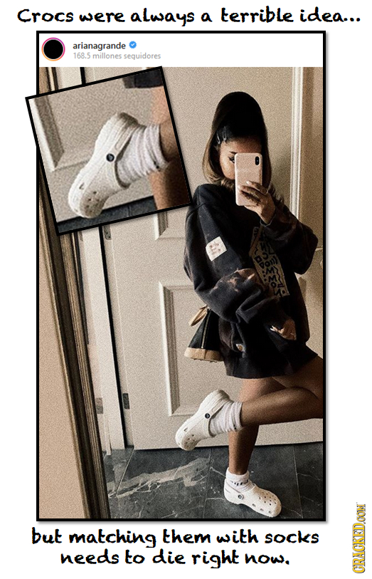Crocs were always a terrible idea... arianagrande 168.5 millones sequidores but matching them with SOCKS needs to die right now. GRAU