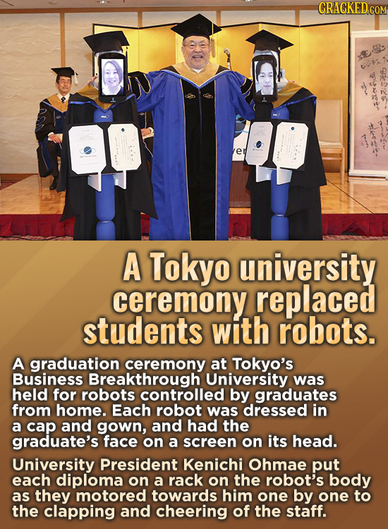 CRACKEDCON * n Tsi A Tokyo university ceremony replaced students with robots. A graduation ceremony at Tokyo's Business Breakthrough University was he