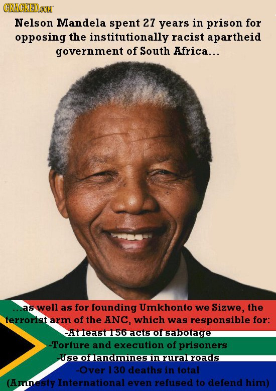 CRAGKEDCOM Nelson Mandela spent 27 years in prison for opposing the institutionally racist apartheid government of South Africa... aS well as for foun