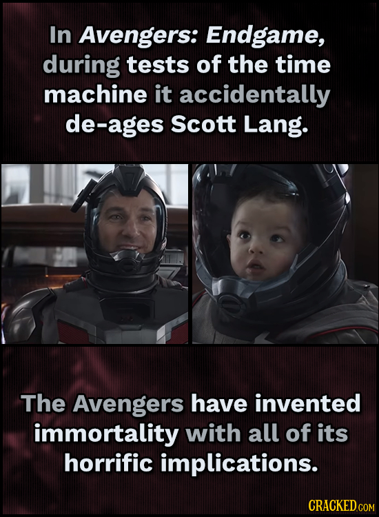In Avengers: Endgame, during tests of the time machine it accidentally de-ages scott Lang. The Avengers have invented immortality with all of its horr