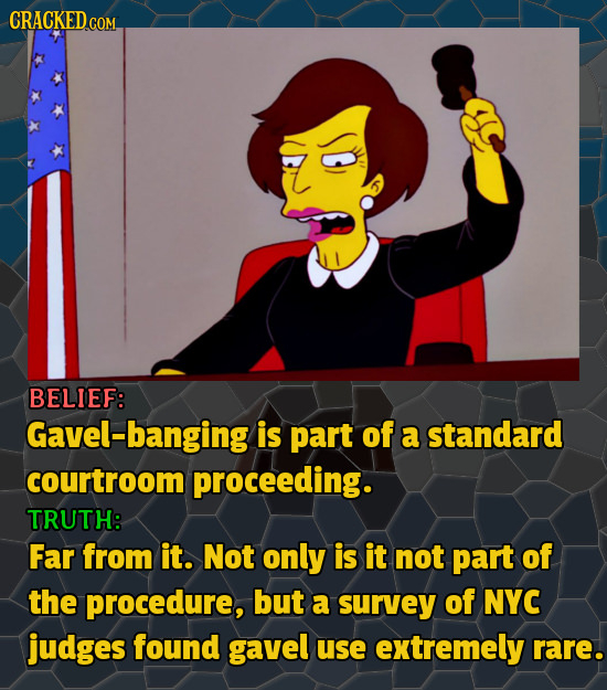 BELIEF: Gavel-banging is part of a standard courtroom proceeding. TRUTH: Far from it. Not only is it not part of the procedure, but a survey of NYC ju