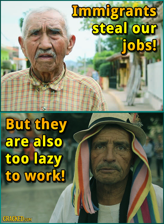 Immigrants steal our jobs! But they are also too lazy to work! CRACKED COM