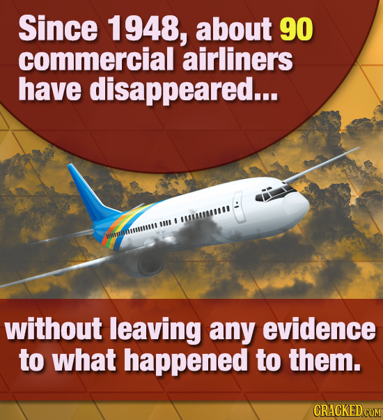 Since 1948, about 90 commercial airliners have disappeared... # 11E I IMI without leaving any evidence to what happened to them. CRACKED COM