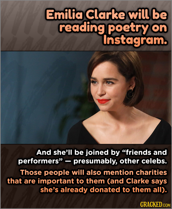 Emilia Clarke will be reading poetry on Instagram. And she'll be joined by friends and performers -presumably, other celebs. Those people will also