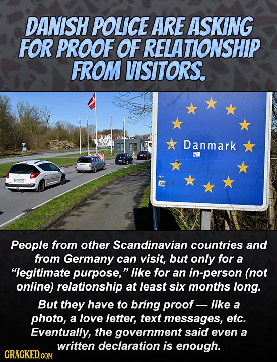 DANISH POLICE ARE ASKING FOR PROOF OFRELATIONSHIP FROM VISITORS. Danmark People from other Scandinavian countries and from Germany can visit, but only