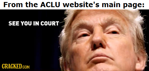 From the ACLU website's main page: SEE YOU IN COURT