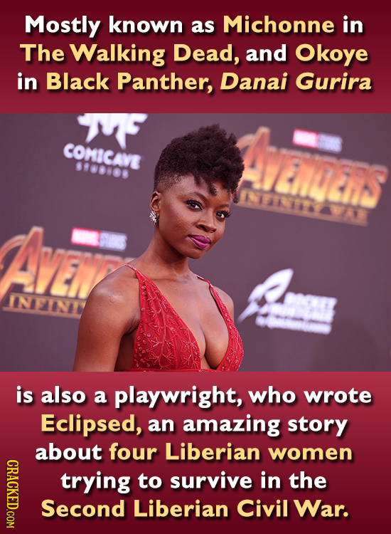 Mostly known as Michonne in The Walking Dead, and Okoye in Black Panther, Danai Gurira COMICAVE 813910 INEINI is also a playwright, who wrote Eclipsed