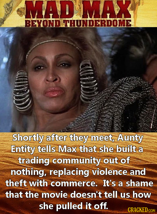 MAD MAX BEYOND THUNDERDOME Shortly after they meet, Aunty Entity tells Max that. she built a trading community out of nothing, replacing violence and