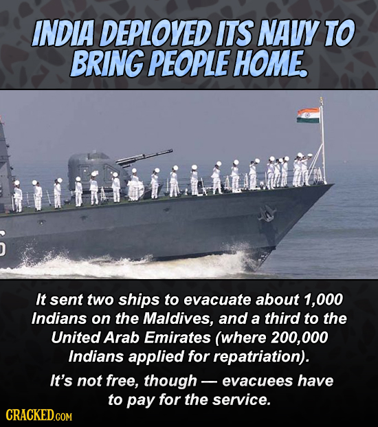 INDIA DEPLOYED ITS NAVY TO BRING PEOPLE HOME. utiimimiid It sent two ships to evacuate about 1,000 Indians on the Maldives, and a third to the United